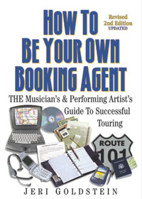 How To Be Your Own Booking Agent THE Musician's & Performing Artist's Guide to Successful Touring.